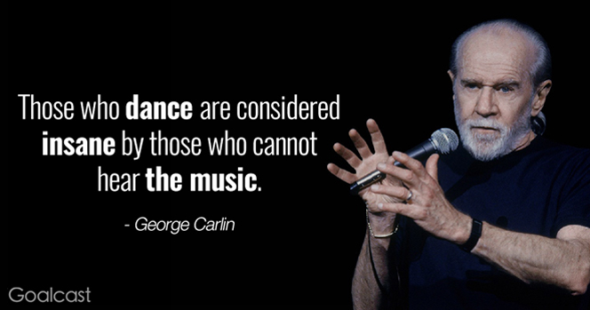 george-carlin-quotes-those-who-dance-are-considered-insane-by-those-who-cannot-hear-the-music