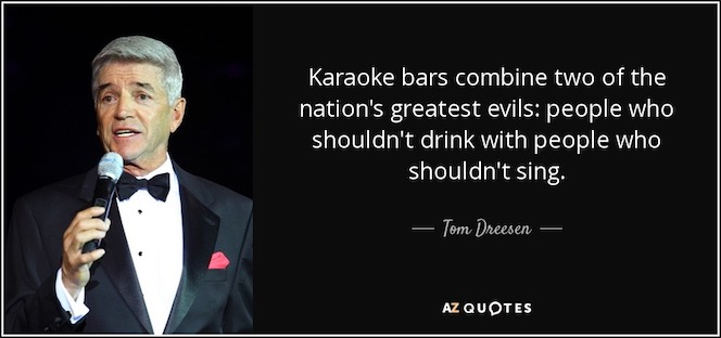 quote-karaoke-bars-combine-two-of-the-nation-s-greatest-evils-people-who-shouldn-t-drink-with-tom-dreesen-120-56-20