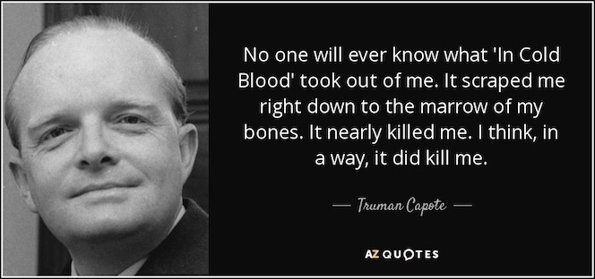 quote-no-one-will-ever-know-what-in-cold-blood-took-out-of-me-it-scraped-me-right-down-to-truman-capote-4-73-51